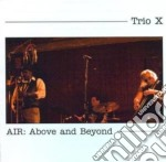 AIR: ABOVE AND BEYOND                     cd musicale di TRIO X