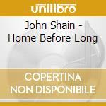 Home before long cd musicale di Shain John