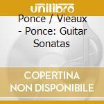 Ponce: guitar sonatas cd musicale di Jason Vieaux