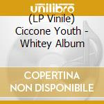 (LP VINILE) LP - CICCONE YOUTH        - Whitey Album lp vinile di Youth Ciccone
