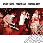 Sonic Youth - Smart Bar Chicago 1985 cd musicale di Sonic Youth