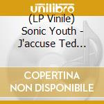 (LP VINILE) J'accuse ted hughe-lp08 lp vinile di SONIC YOUTH