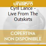 LIVE FROM THE ... cd musicale di LANCE CYRIL