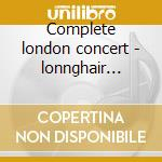 Complete london concert - lonnghair professor cd musicale di Longhair Professor