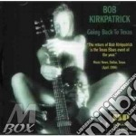 Bob Kirkpatrick - Going Back To Texas cd musicale di Kirkpatrick Bob