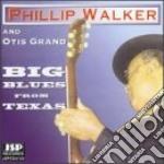 Big blues from texas - walker phillip grand otis cd musicale di Phillip walker & oris grand b.