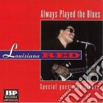 Louisiana Red - Always Played The Blues cd musicale di Red Louisiana