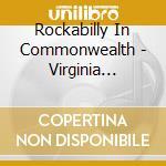 ROCKABILLY IN C-VIRGINIA ROCKS! (2 CD)    cd musicale di AA.VV.