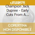 EARLY CUTS FROM A SINGER                  cd musicale di DUPREE CHAMPION JACK
