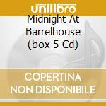 MIDNIGHT AT BARRELHOUSE  (BOX 5 CD) cd musicale di ARTISTI VARI
