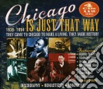 Is just that way cd musicale di V.a. chicago (4 cd)
