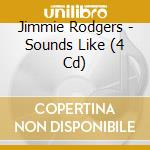 SOUNDS LIKE  (BOX 4 CD) cd musicale di JIMMIE RODGERS