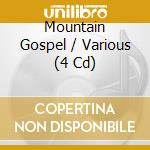 MOUNTAIN GOSPEL (BOX 4CD) cd musicale di ARTISTI VARI
