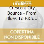 From blues to r&b new orl cd musicale di V.a. crescent city b