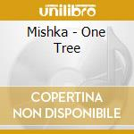 One tree cd musicale di Mishka