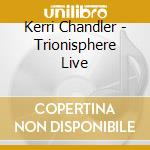Trionisphere live cd musicale di Kerry Chandler