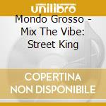 Mix the vibe cd musicale di Grosso Mondo