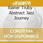 Abstract jazz journey cd musicale di Artisti Vari