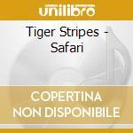 SAFARI cd musicale di TIGER STRIPES