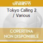 Tokyo calling 2 cd musicale di Artisti Vari