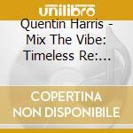 MIX THE VIBE QUENTIN HARRIS cd musicale di ARTISTI VARI