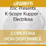 K-SCOPE ELECTRIKISS cd musicale di KUPPER ERIC PRESENTS K SCOPE