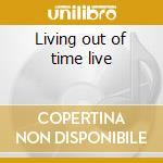 Living out of time live cd musicale di Robin Trower