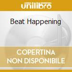 BEAT HAPPENING                            cd musicale di Happening Beat