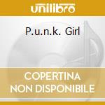 P.U.N.K. GIRL                             cd musicale di HEAVENLY