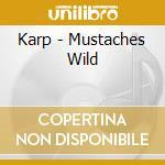 MUSTACHES WILD                            cd musicale di KARP