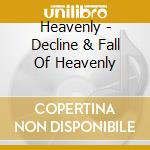 DECLINE & FALL OF HEAVENLY                cd musicale di HEAVENLY