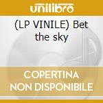 (LP VINILE) Bet the sky lp vinile di LOIS