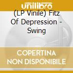 (LP VINILE) Swing lp vinile di FITZ OF DEPRESSION
