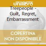 GUILT, REGRET, EMBARRASSMENT              cd musicale di TREEPEOPLE