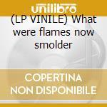 (LP VINILE) What were flames now smolder lp vinile di CRABS