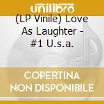 (LP VINILE) #1 u.s.a. lp vinile di LOVE AS LAUGHTER