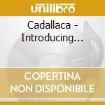 INTRODUCING...                            cd musicale di CADALLACA