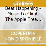 Beat Happening - Music To Climb The Apple Tree By cd musicale di Happening Beat
