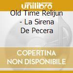 LA SIRENA DE PECERA                       cd musicale di OLD TIME RELIJUN