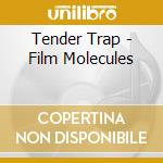 Tender Trap - Film Molecules cd musicale di Trap Tender