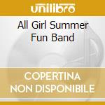 ALL GIRL SUMMER FUN BAND                  cd musicale di ALL GIRL SUMMER FUN