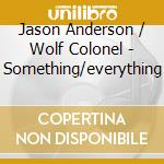 SOMETHING/EVERYTHING                      cd musicale di J./colonel Anderson