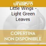 LIGHT GREEN LEAVES                        cd musicale di Wings Little
