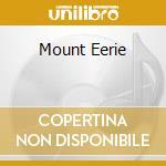 MOUNT EERIE                               cd musicale di MICROPHONES