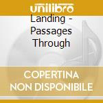 PASSAGES THROUGH                          cd musicale di LANDING