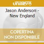 NEW ENGLAND                               cd musicale di Jason Anderson