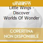 DISCOVER WORLDS OF WONDER                 cd musicale di Wings Little