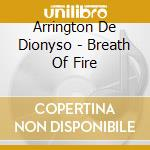 Arrington De Dionyso - Breath Of Fire cd musicale di Arringto De dionyso