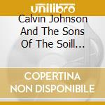 Calvin Johnson and the Sons of the Soil - Calvin Johnson And The Sons Of The Soil cd musicale di Calvin Johnson