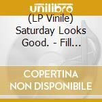 (LP VINILE) Fill up the room lp vinile di SATURDAY LOOKS GOOD.